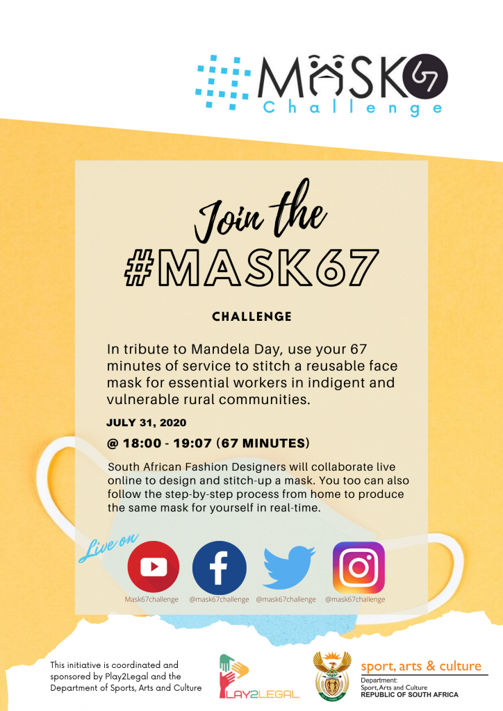 This is a public Invitation to join the #mask67challenge; it involves spending 67 minutes of your time being of service to others. By searching #mask67challenge or @mask67challenge on social media networks like Twitter, Facebook, Instagram and Youtube members of the public can join the webinar from wherever they are, to learn to stitch-up Covid-19 facemasks for frontline healthcare workers, particularly those that serve rural and indigent communities. The date is July 31 from 18h00 to 19h07 (67 minutes).